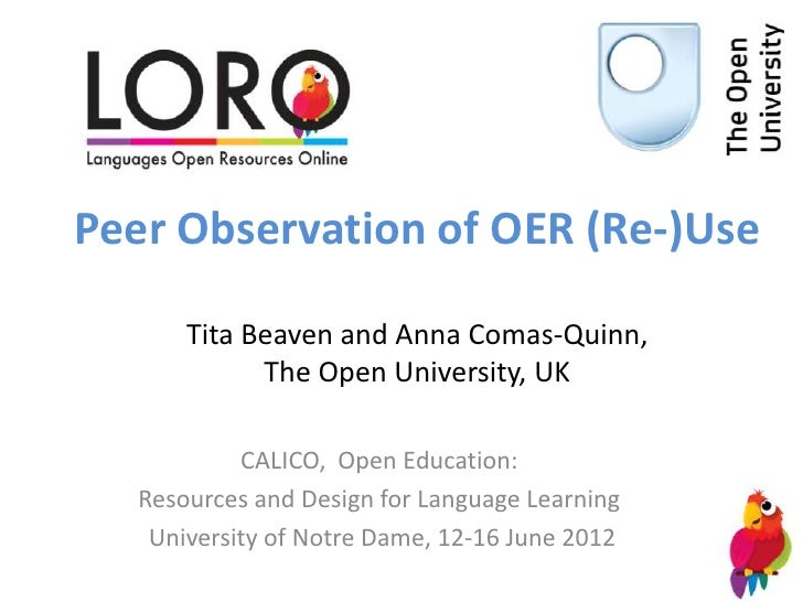 Peer Observation of OER (Re-)Use      Tita Beaven and Anna Comas-Quinn,            The Open University, UK           CALIC...