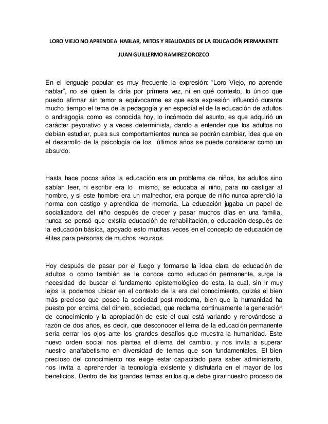 LORO VIEJO NO APRENDE A HABLAR, MITOS Y REALIDADES DE LA EDUCACIÓN PERMANENTE JUAN GUILLERMO RAMIREZ OROZCO En el lenguaje...