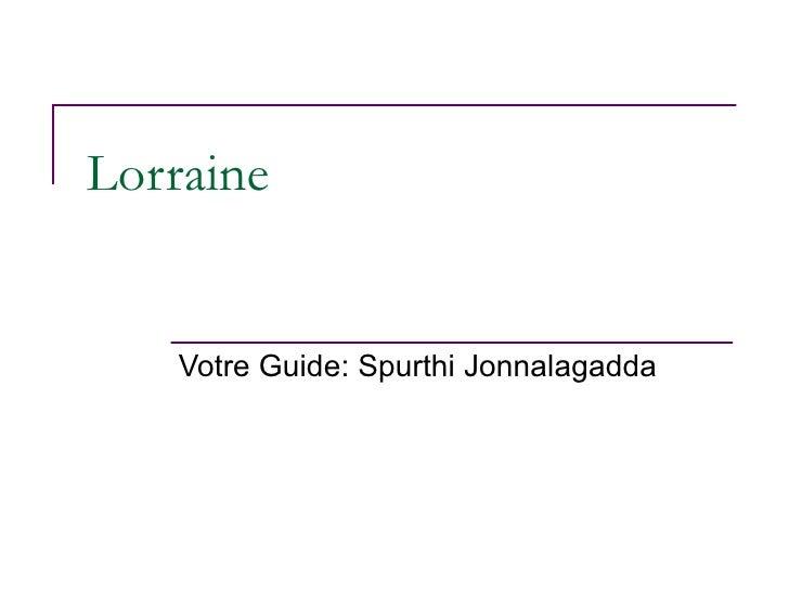 Lorraine    Votre Guide: Spurthi Jonnalagadda