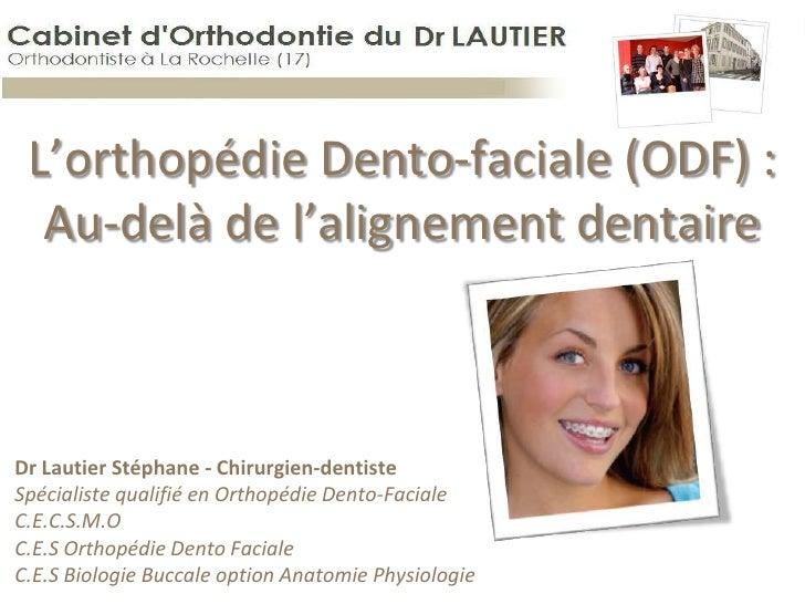 L'orthopédie Dento-faciale (ODF) : Au-delà de l'alignement dentaire<br />Dr Lautier Stéphane - Chirurgien-dentisteSpéciali...