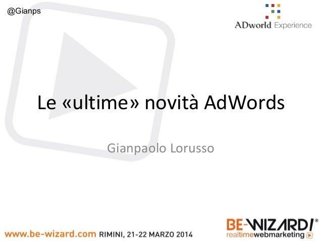 @Gianps Le «ultime» novità AdWords Gianpaolo Lorusso