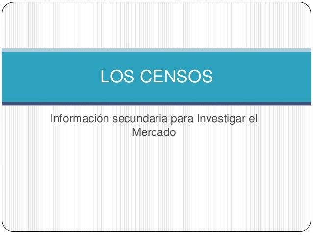 Información secundaria para Investigar elMercadoLOS CENSOS