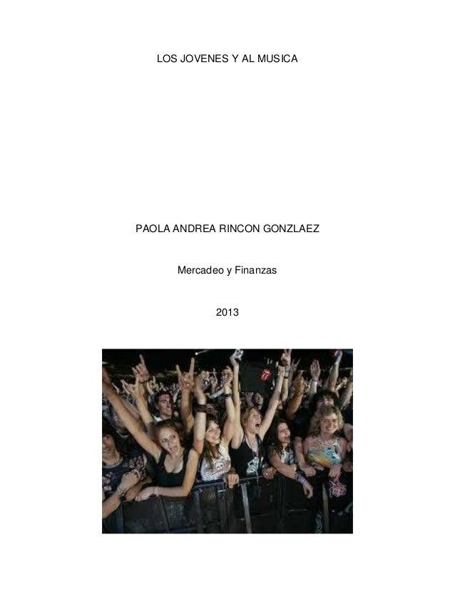 LOS JOVENES Y AL MUSICA PAOLA ANDREA RINCON GONZLAEZ Mercadeo y Finanzas 2013