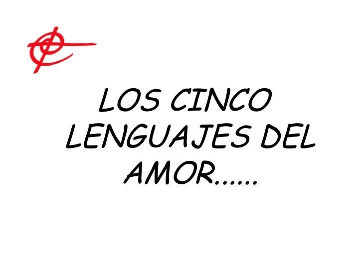 <ul><li>LOS CINCO LENGUAJES DEL AMOR...... </li></ul>
