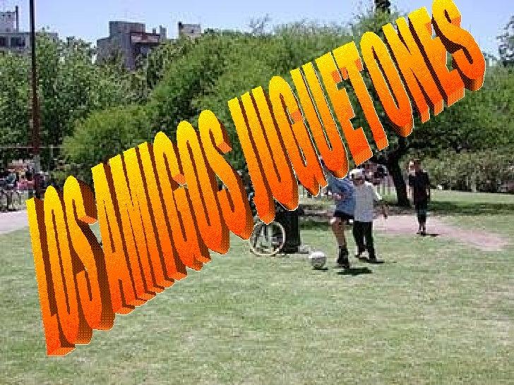 LOS AMIGOS JUGUETONES