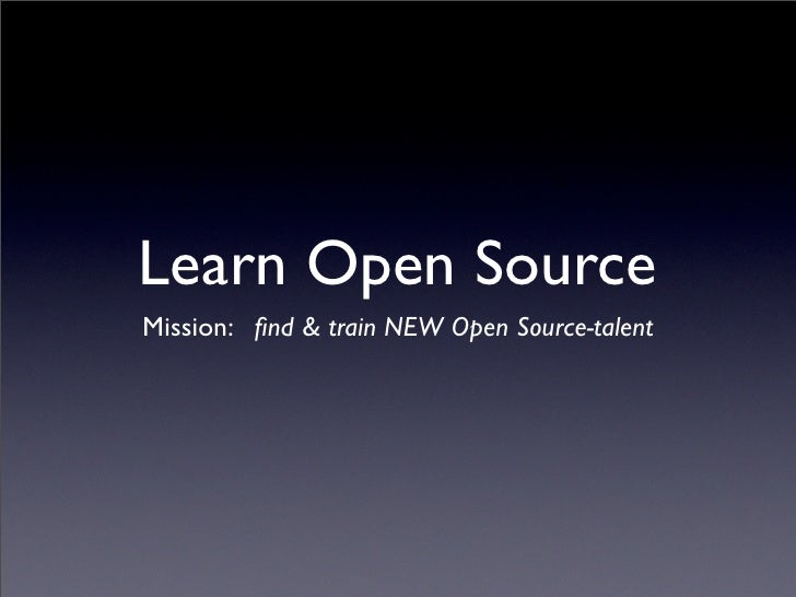 Learn Open Source Mission: find  train NEW Open Source-talent