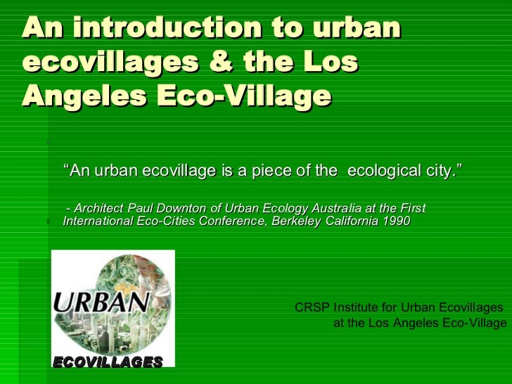 """An introduction to urban ecovillages & the Los Angeles Eco-Village <ul><li>"""" An urban ecovillage is a piece of the  ecolog..."""