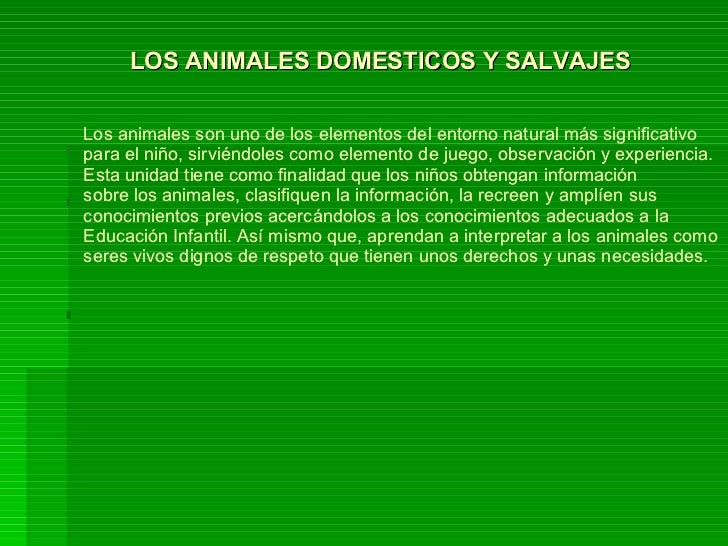 LOS ANIMALES DOMESTICOS Y SALVAJES Los animales son uno de los elementos del entorno natural más significativo para el niñ...