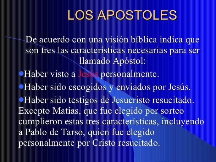 LOS APOSTOLES <ul><li>De acuerdo con una visión bíblica indica que son tres las características necesarias para ser llamad...