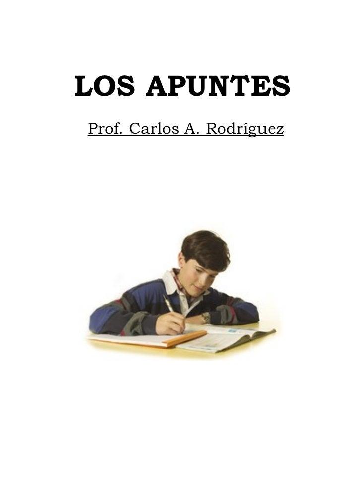 LOS APUNTES Prof. Carlos A. Rodríguez