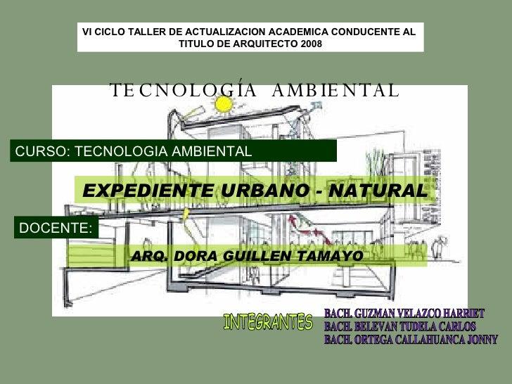 VI CICLO TALLER DE ACTUALIZACION ACADEMICA CONDUCENTE AL  TITULO DE ARQUITECTO 2008 TECNOLOGÍA  AMBIENTAL CURSO: TECNOLOGI...