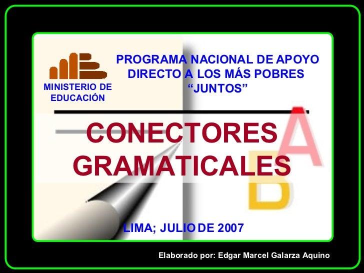 CONECTORES GRAMATICALES Elaborado por: Edgar Marcel Galarza Aquino LIMA; JULIO DE 2007