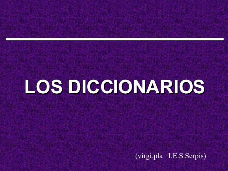 LOS DICCIONARIOS (virgi.pla  I.E.S.Serpis)