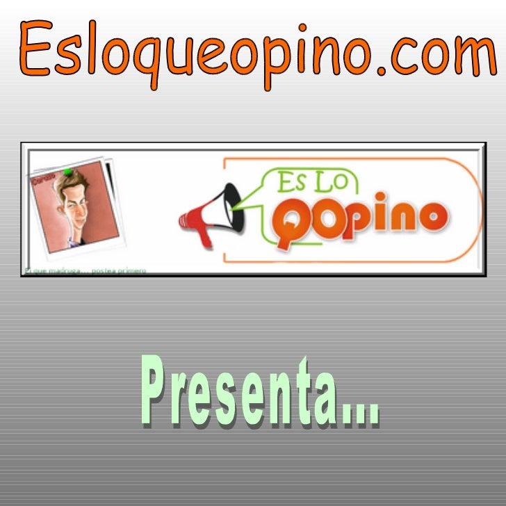 Esloqueopino.com Presenta...