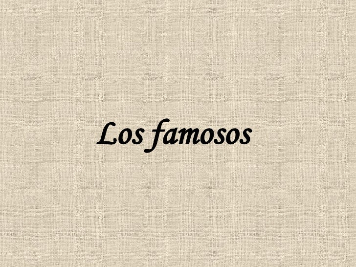 Los famosos (The Famous ones)