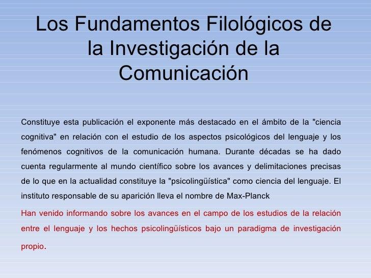 Los Fundamentos Filológicos de la Investigación de la Comunicación Constituye esta publicación el exponente más destacado ...