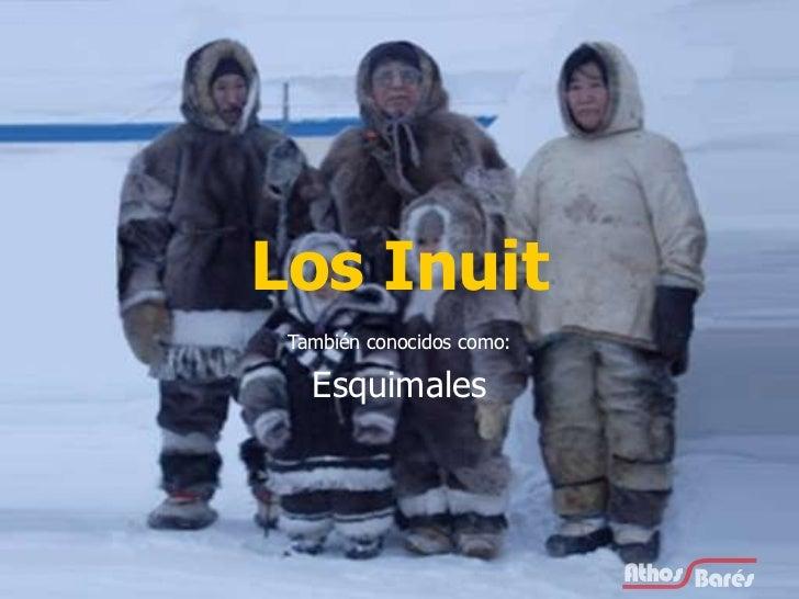 Los Inuit También conocidos como: Esquimales