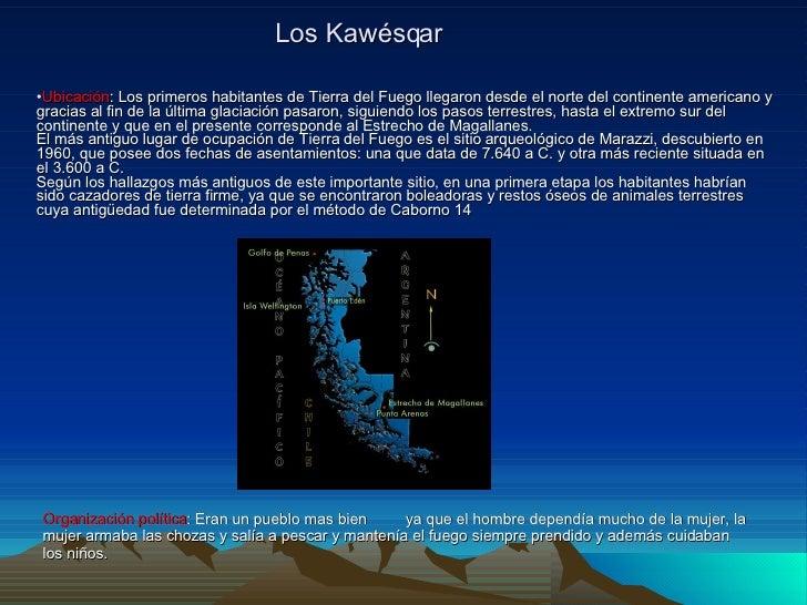 Los Kawésqar <ul><li>Ubicación : Los primeros habitantes de Tierra del Fuego llegaron desde el norte del continente americ...