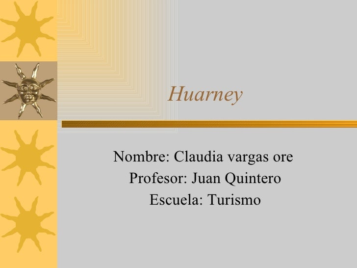 Huarney Nombre: Claudia vargas ore  Profesor: Juan Quintero Escuela: Turismo