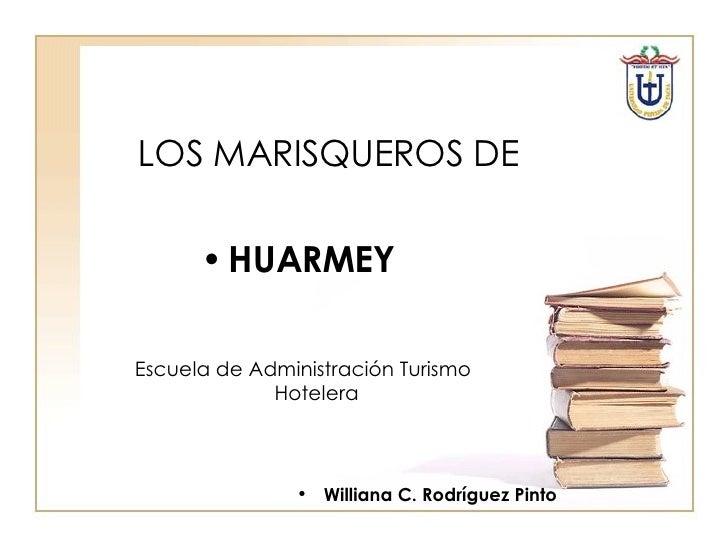 LOS MARISQUEROS DE <ul><li>HUARMEY </li></ul><ul><li>Williana C. Rodríguez Pinto </li></ul>Escuela de Administración Turis...