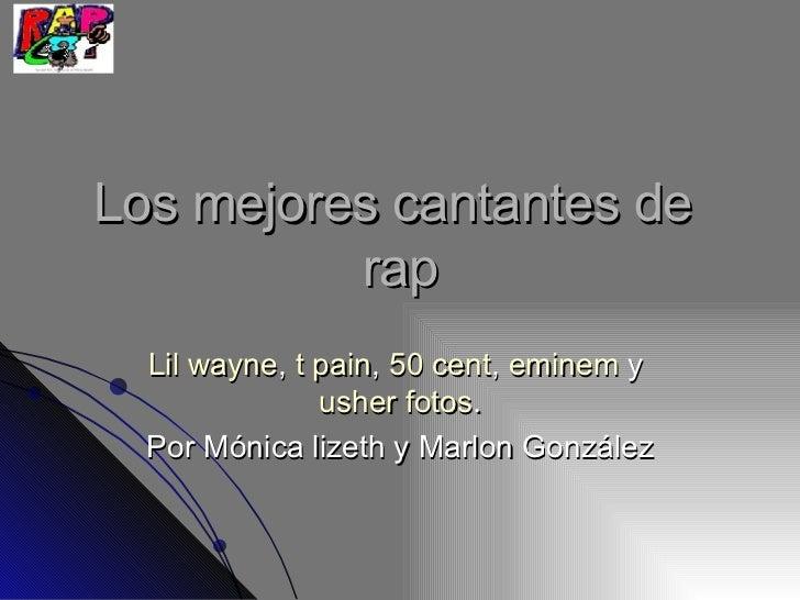 Los mejores cantantes de  rap Lil   wayne ,  t pain ,  50 cent ,  eminem  y  usher   fotos . Por Mónica lizeth y Marlon Go...
