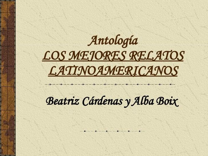 Antología LOS MEJORES RELATOS LATINOAMERICANOS Beatriz Cárdenas y Alba Boix