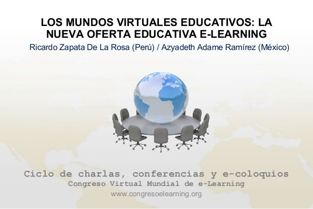 Ciclo de charlas, conferencias y e-coloquiosCongreso Virtual Mundial de e-LearningLOS MUNDOS VIRTUALES EDUCATIVOS: LANUEVA...