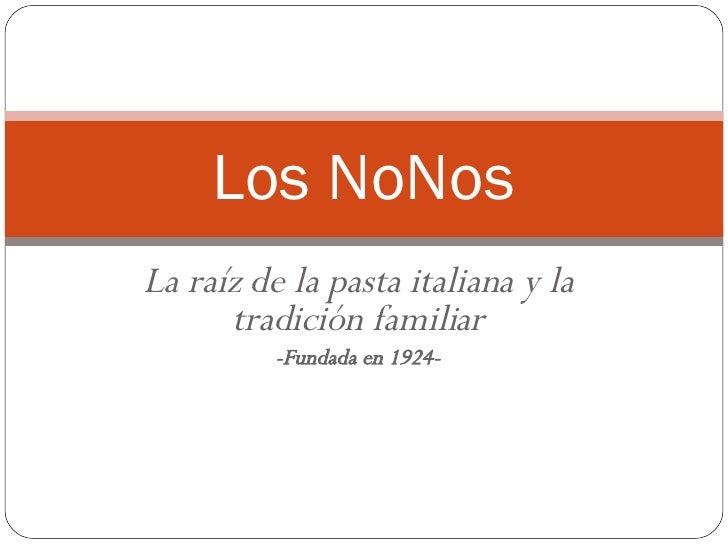 La raíz de la pasta italiana y la tradición familiar -Fundada en 1924- Los NoNos