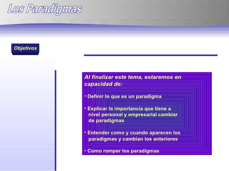 Los Paradigmas  Objetivos <ul><li>Al finalizar este tema, estaremos en capacidad de: </li></ul><ul><li>Definir lo que es u...