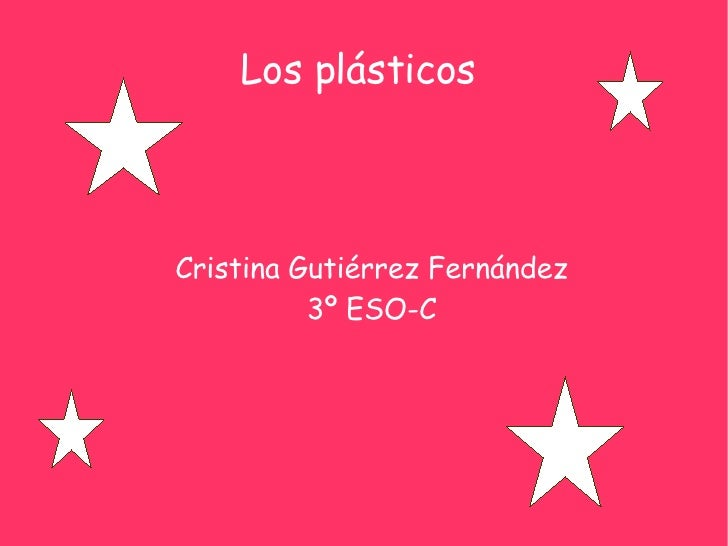 Los plásticos  <ul><ul><li>Cristina Gutiérrez Fernández </li></ul></ul><ul><ul><li>3º ESO-C </li></ul></ul>