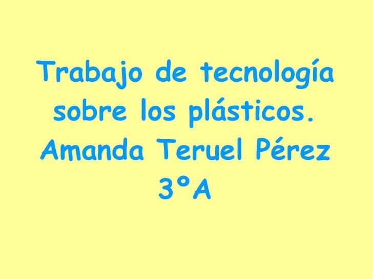 Trabajo de tecnología sobre los plásticos. Amanda Teruel Pérez 3ºA