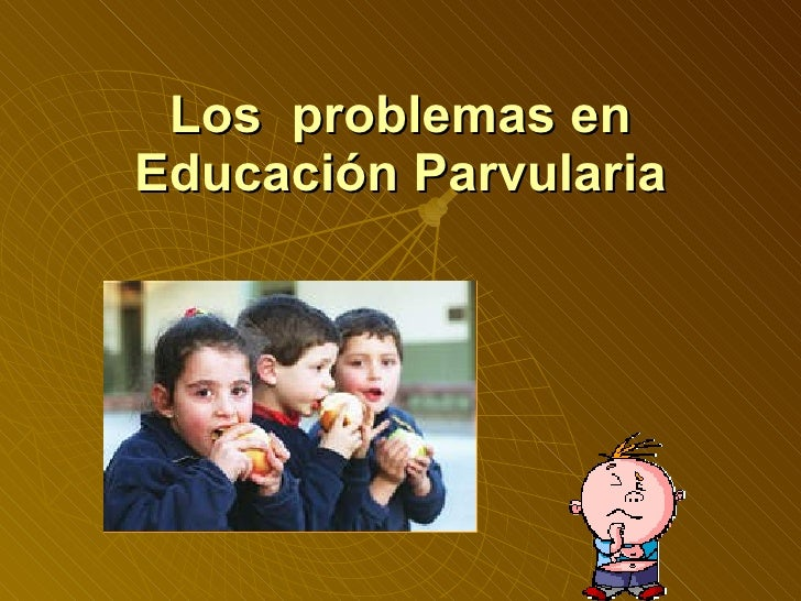 Los  problemas en Educación Parvularia