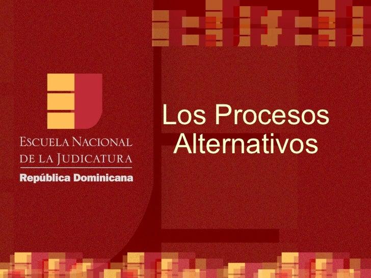 Los Procesos Alternativos