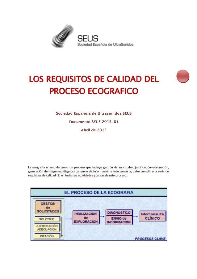 1 LOS REQUISITOS DE CALIDAD DEL PROCESO ECOGRAFICO La ecografía entendida como un proceso que incluye gestión de solicitud...