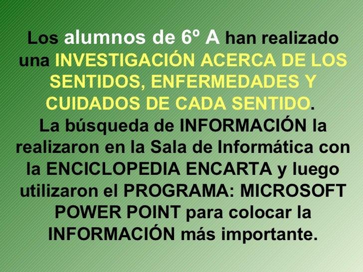 Los  alumnos de 6º A  han realizado una  INVESTIGACIÓN ACERCA DE LOS SENTIDOS, ENFERMEDADES Y CUIDADOS DE CADA SENTIDO .  ...