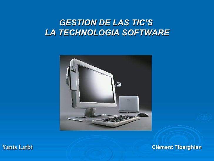 GESTION DE LAS TIC'S LA TECHNOLOGIA SOFTWARE Yanis Larbi   Clément Tiberghien