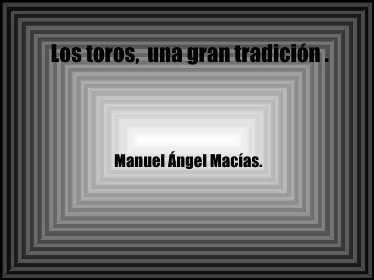 Los toros,  una gran tradición . Manuel Ángel Macías.
