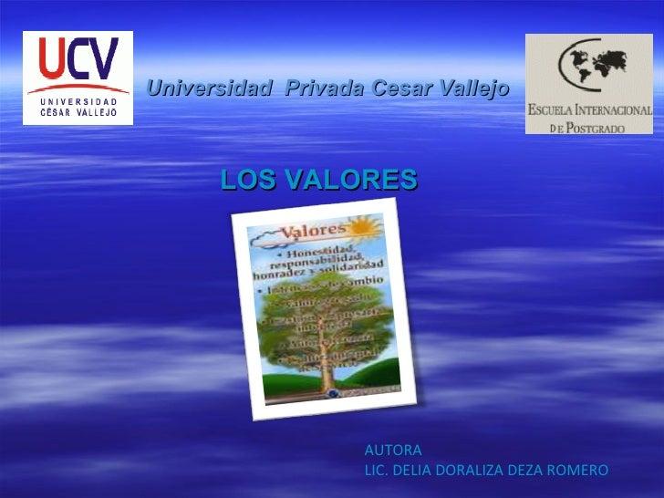Universidad  Privada Cesar Vallejo LOS VALORES AUTORA LIC. DELIA DORALIZA DEZA ROMERO