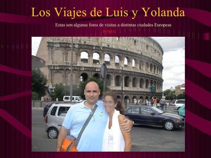 Los Viajes de Luis y Yolanda Estas son algunas fotos de visitas a distintas ciudades Europeas ROMA