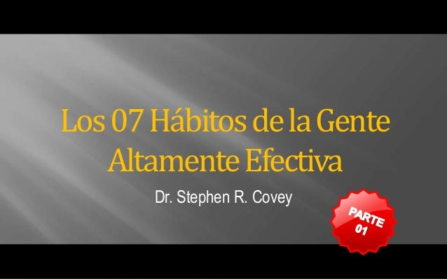 Dr. Stephen R. CoveyLos07HábitosdelaGenteAltamenteEfectiva