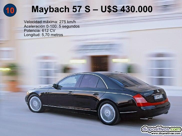 Maybach 57 S – U$S 430.000 10      Velocidad máxima: 275 km/h      Aceleración 0-100: 5 segundos      Potencia: 612 CV    ...
