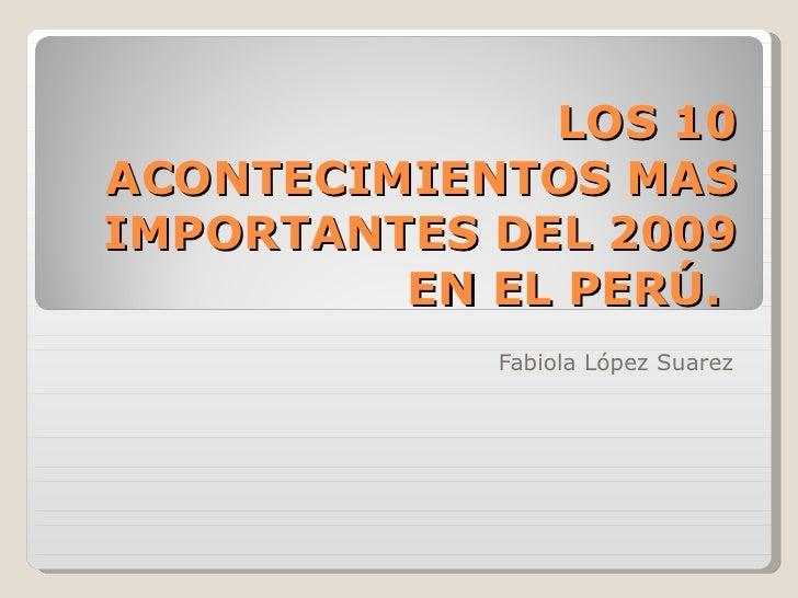 LOS 10 ACONTECIMIENTOS MAS IMPORTANTES DEL 2009 EN EL PERÚ.  Fabiola López Suarez