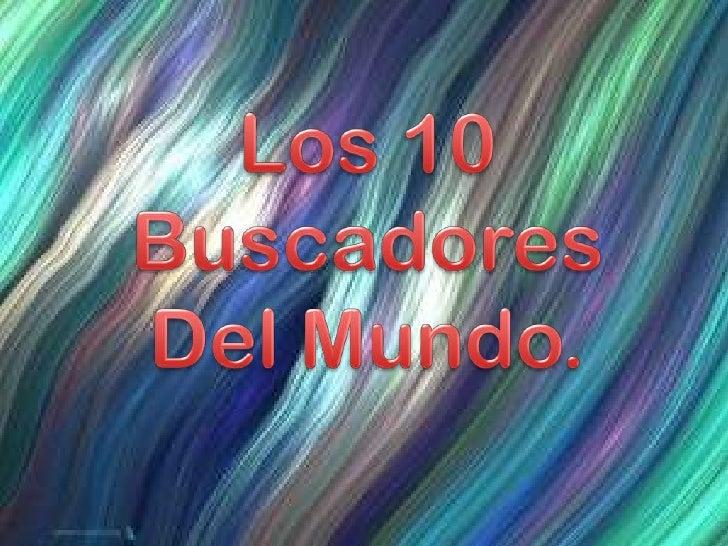 Los 10 Buscadores <br />Del Mundo.<br />