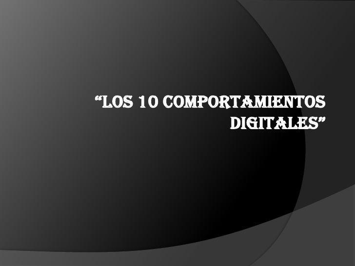 """""""LOS 10 COMPORTAMIENTOS DIGITALES""""<br />"""