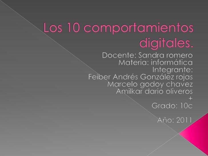 Los 10 comportamientos digitales.<br />Docente: Sandra romero<br />Materia: informática<br />Integrante:<br />Feiber André...