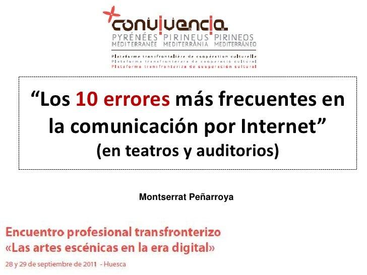 """""""Los 10 errores más frecuentes en la comunicación por Internet"""" (en teatros y auditorios)<br />Montserrat Peñarroya<br />"""