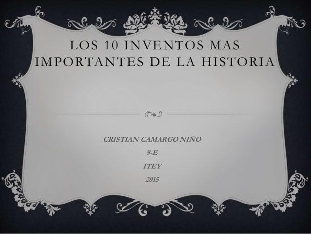 LOS 10 INVENTOS MAS IMPORTANTES DE LA HISTORIA CRISTIAN CAMARGO NIÑO 9-E ITEY 2015