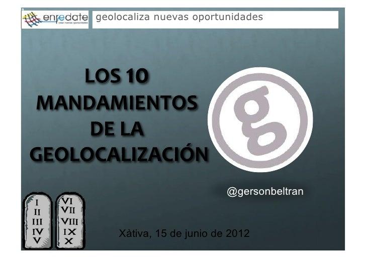 geolocaliza nuevas oportunidades                          @gersonbeltran    Xàtiva, 15 de junio de 2012