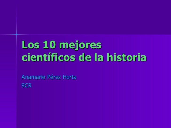 Los 10 mejores científicos de la historia Anamarie Pérez Horta 9CR
