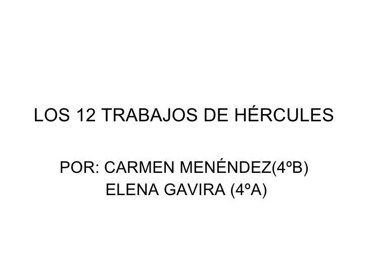 LOS 12 TRABAJOS DE HÉRCULES POR: CARMEN MENÉNDEZ(4ºB) ELENA GAVIRA (4ºA)